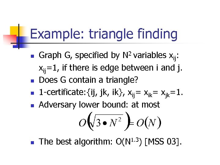 Example: triangle finding n Graph G, specified by N 2 variables xij: xij=1, if