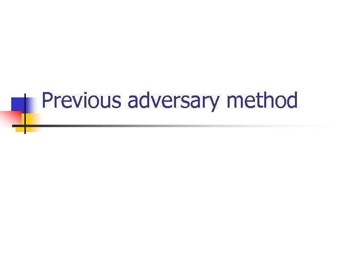 Previous adversary method