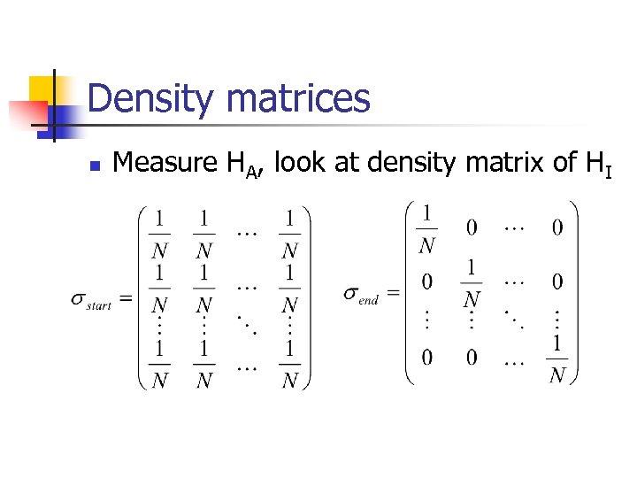 Density matrices n Measure HA, look at density matrix of HI