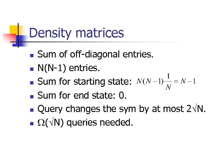 Density matrices n n n Sum of off-diagonal entries. N(N-1) entries. Sum for starting