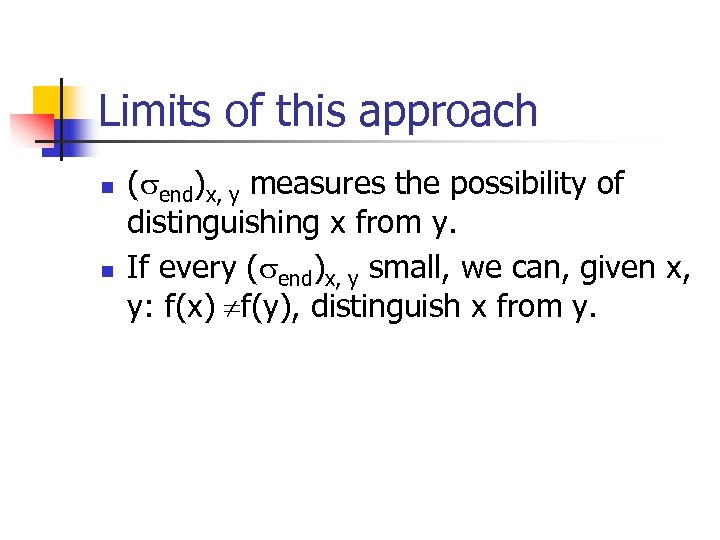 Limits of this approach n n ( end)x, y measures the possibility of distinguishing