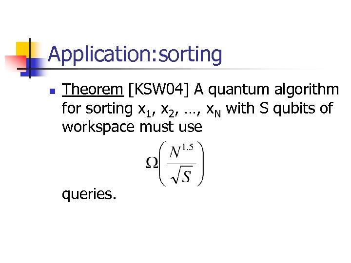 Application: sorting n Theorem [KSW 04] A quantum algorithm for sorting x 1, x