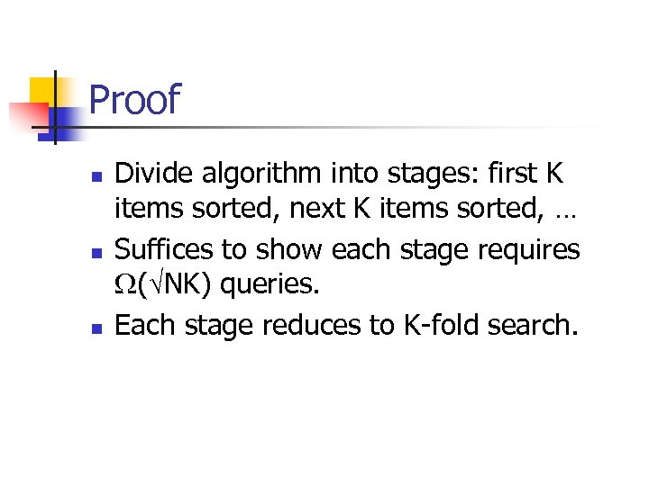 Proof n n n Divide algorithm into stages: first K items sorted, next K