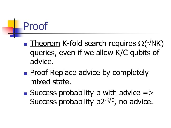 Proof n n n Theorem K-fold search requires ( NK) queries, even if we