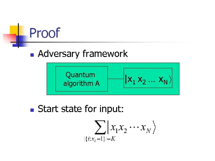 Proof n Adversary framework Quantum algorithm A n |x 1 x 2 … x.