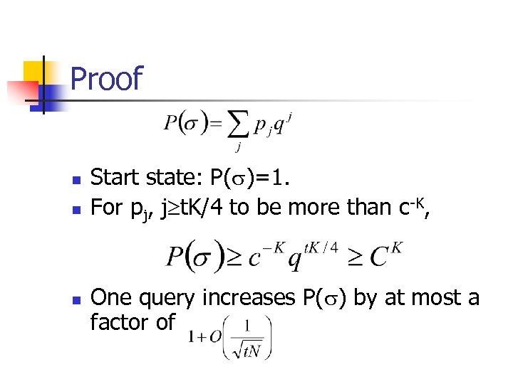 Proof n n n Start state: P( )=1. For pj, j t. K/4 to