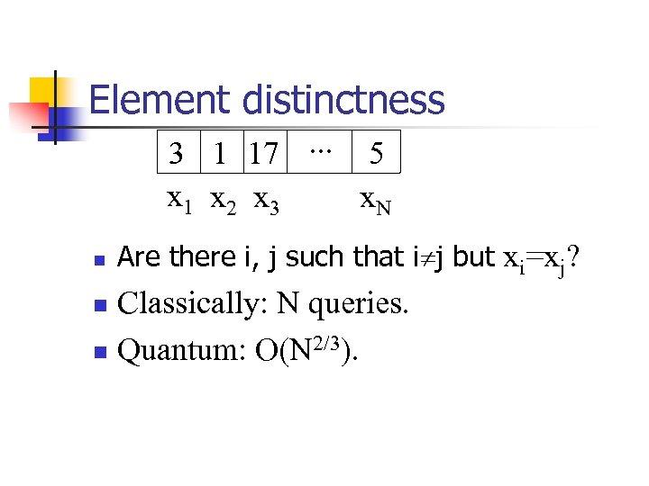 Element distinctness 3 1 17. . . 5 x 1 x 2 x 3