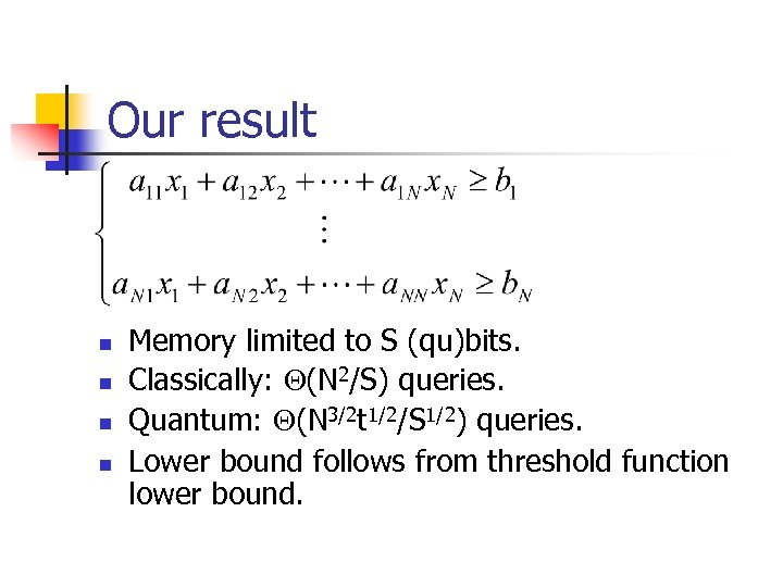 Our result n n Memory limited to S (qu)bits. Classically: (N 2/S) queries. Quantum: