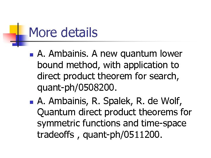 More details n n A. Ambainis. A new quantum lower bound method, with application