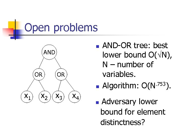 Open problems n AND OR OR n x 1 x 2 x 3 x