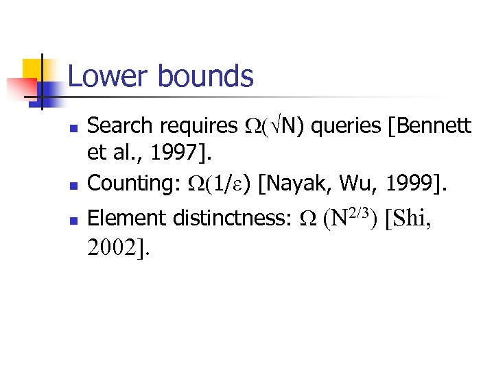 Lower bounds n Search requires N) queries [Bennett et al. , 1997]. Counting: 1/