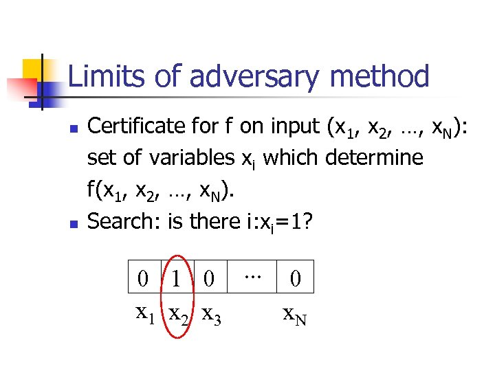Limits of adversary method n n Certificate for f on input (x 1, x