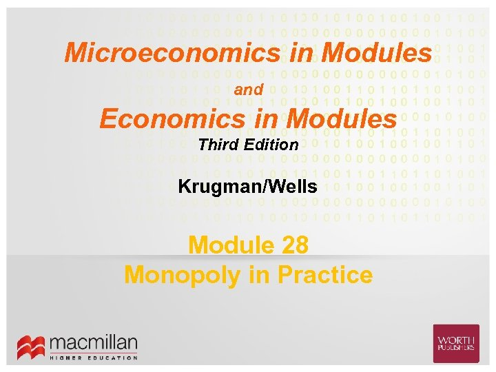 Microeconomics in Modules and Economics in Modules Third Edition Krugman/Wells Module 28 Monopoly in