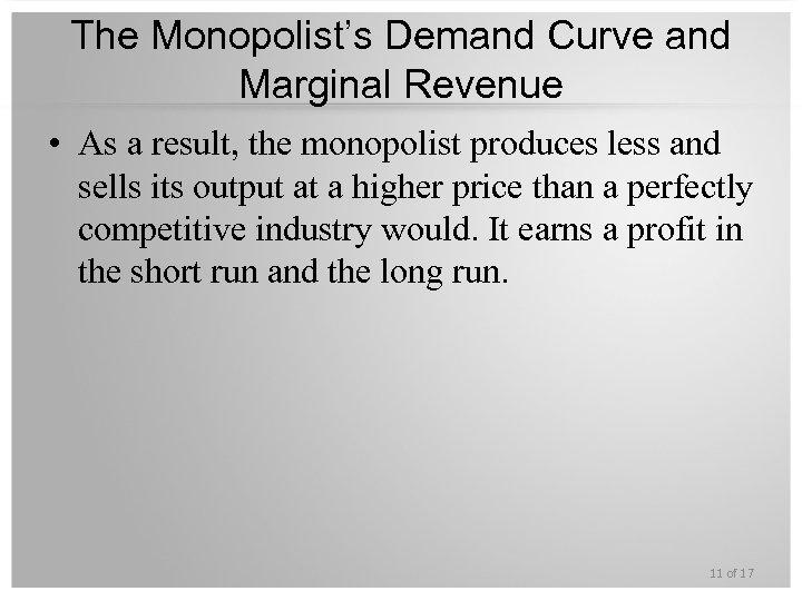 The Monopolist's Demand Curve and Marginal Revenue • As a result, the monopolist produces