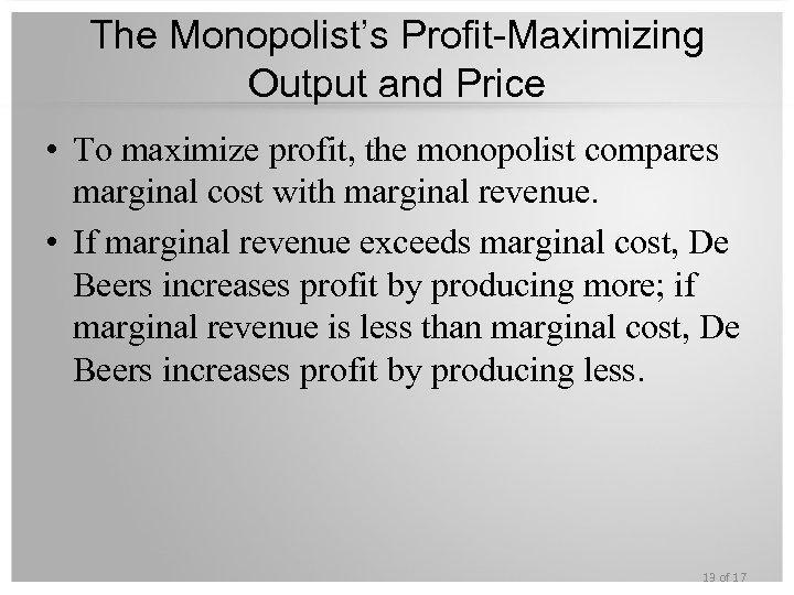 The Monopolist's Profit-Maximizing Output and Price • To maximize profit, the monopolist compares marginal