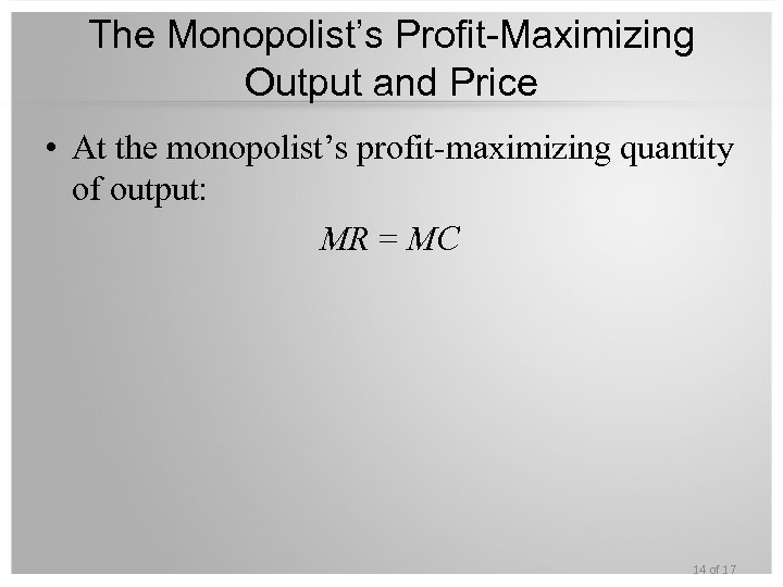 The Monopolist's Profit-Maximizing Output and Price • At the monopolist's profit-maximizing quantity of output: