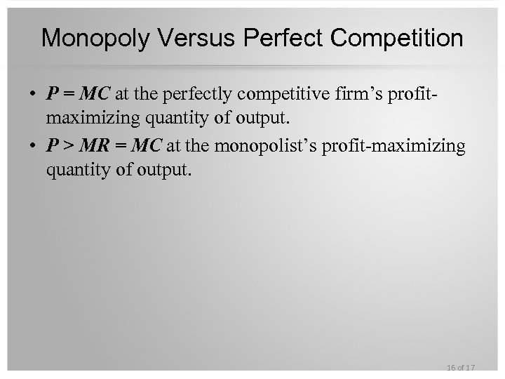 Monopoly Versus Perfect Competition • P = MC at the perfectly competitive firm's profitmaximizing