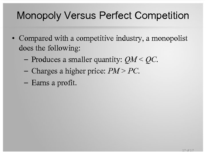 Monopoly Versus Perfect Competition • Compared with a competitive industry, a monopolist does the