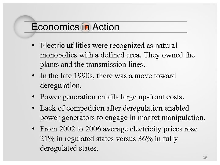Economics in Action • Electric utilities were recognized as natural monopolies with a defined