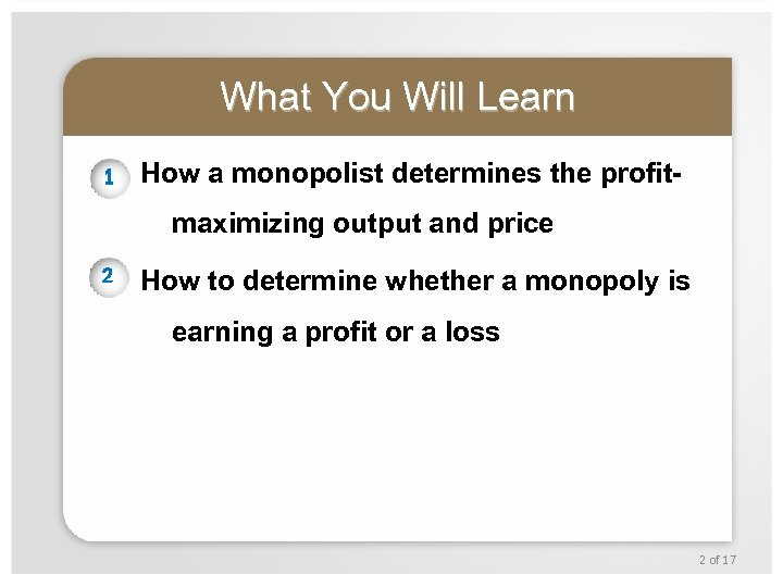 What You Will Learn 1 How a monopolist determines the profitmaximizing output and price