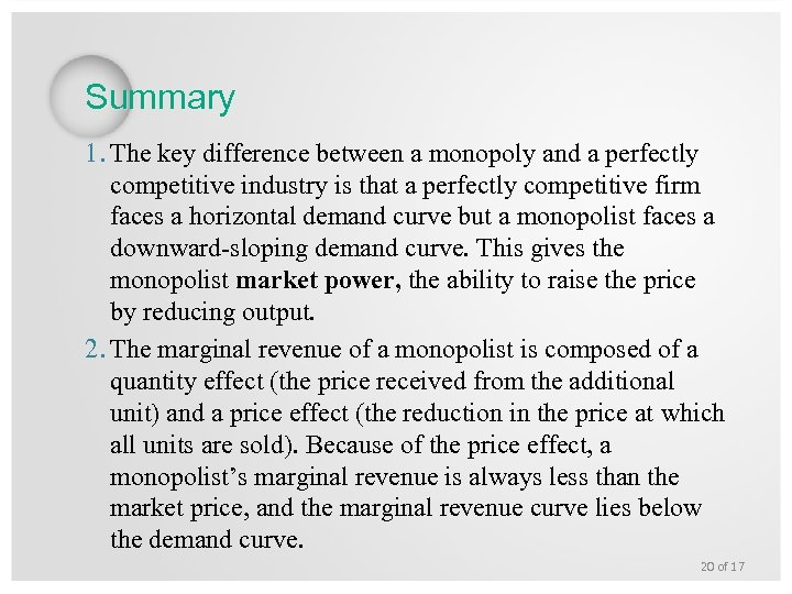 Summary 1. The key difference between a monopoly and a perfectly competitive industry is