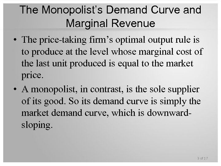 The Monopolist's Demand Curve and Marginal Revenue • The price-taking firm's optimal output rule