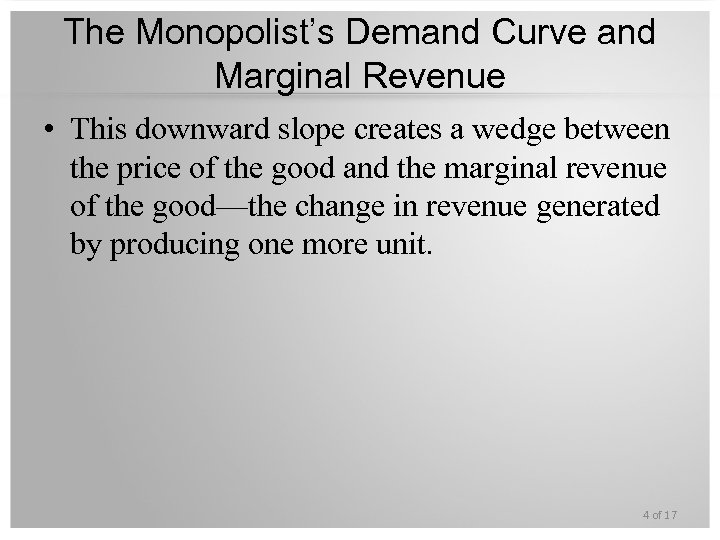 The Monopolist's Demand Curve and Marginal Revenue • This downward slope creates a wedge