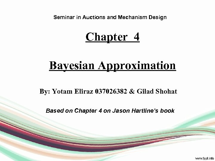 Seminar in Auctions and Mechanism Design Chapter 4 Bayesian Approximation By: Yotam Eliraz 037026382