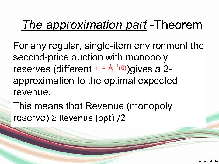 The approximation part -Theorem For any regular, single-item environment the second-price auction with monopoly