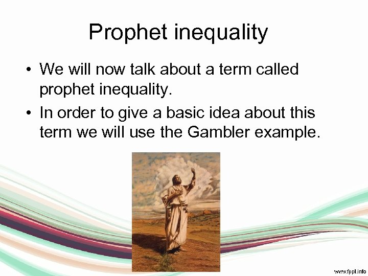 Prophet inequality • We will now talk about a term called prophet inequality. •