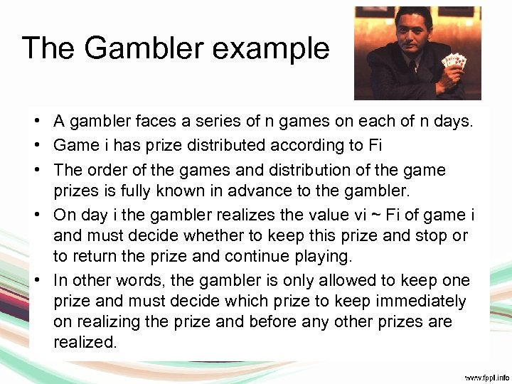The Gambler example • A gambler faces a series of n games on each