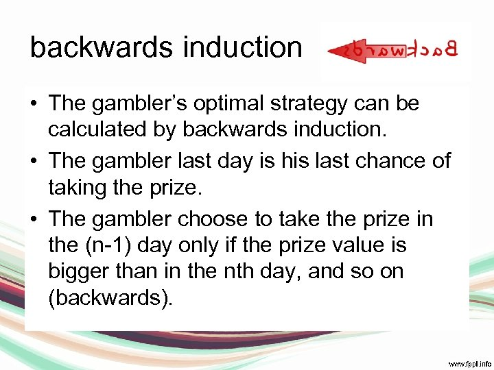 backwards induction • The gambler's optimal strategy can be calculated by backwards induction. •