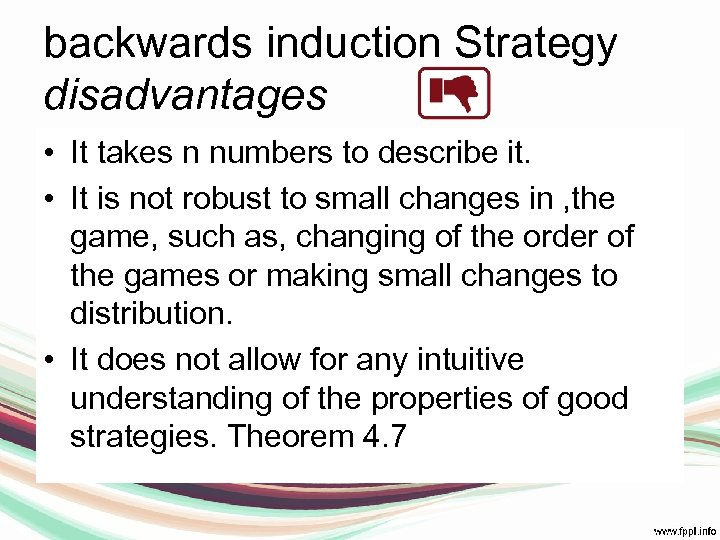 backwards induction Strategy disadvantages • It takes n numbers to describe it. • It