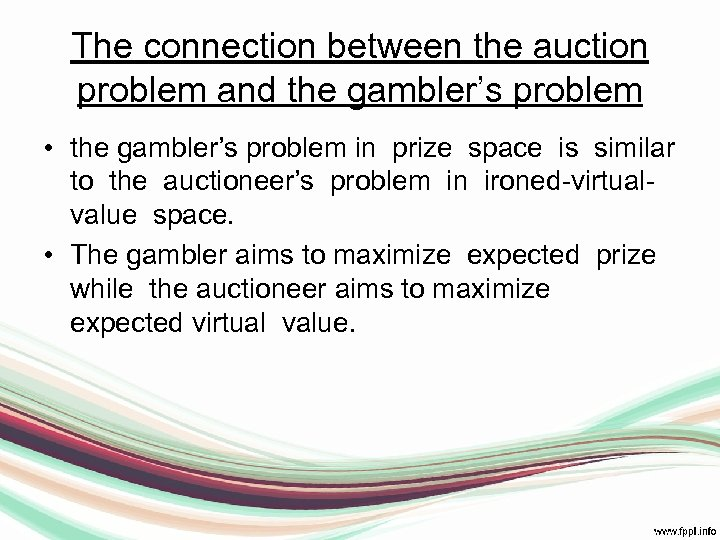 The connection between the auction problem and the gambler's problem • the gambler's problem