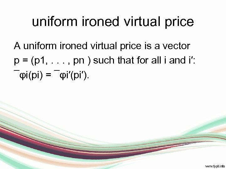 uniform ironed virtual price A uniform ironed virtual price is a vector p =