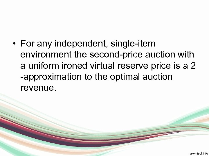 • For any independent, single-item environment the second-price auction with a uniform ironed
