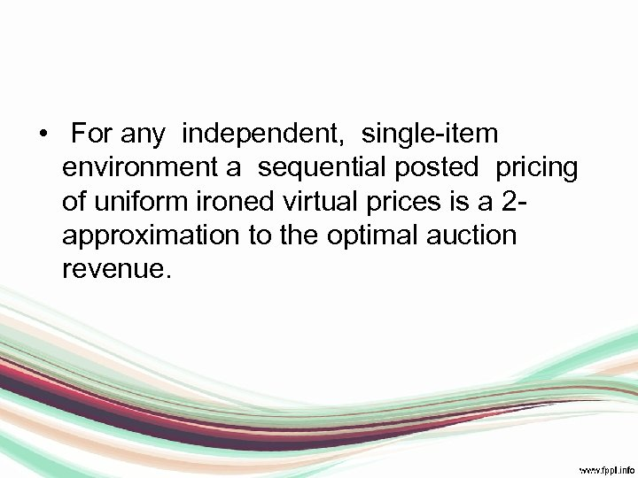 • For any independent, single-item environment a sequential posted pricing of uniform ironed