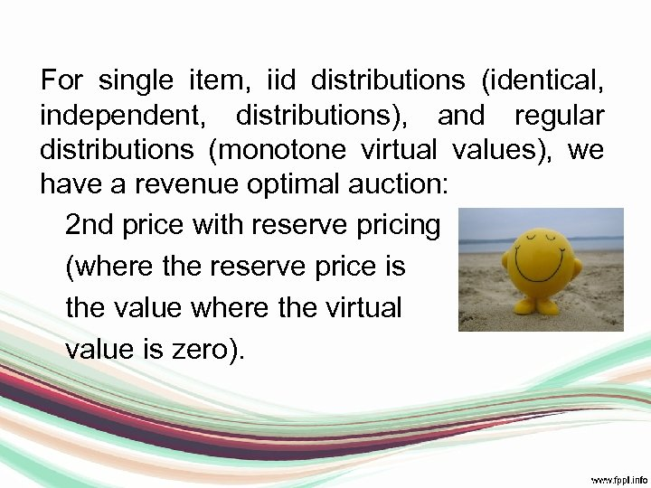 For single item, iid distributions (identical, independent, distributions), and regular distributions (monotone virtual values),
