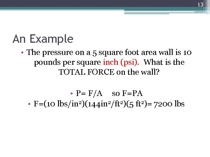13 An Example • The pressure on a 5 square foot area wall is