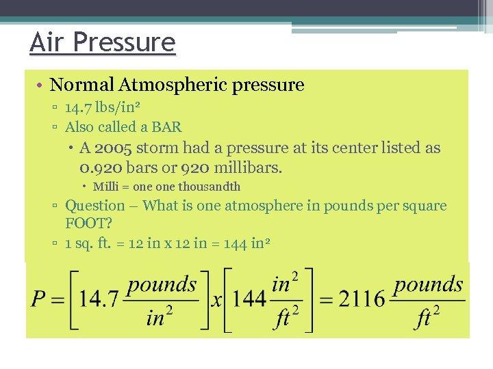 Air Pressure • Normal Atmospheric pressure ▫ 14. 7 lbs/in 2 ▫ Also called