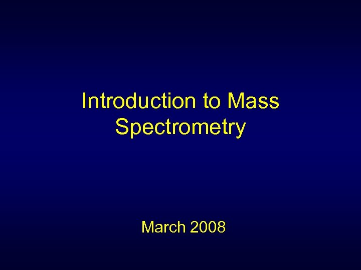 Introduction to Mass Spectrometry March 2008