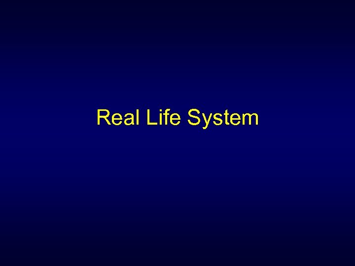 Real Life System