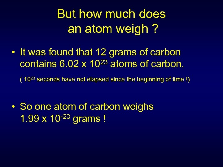 But how much does an atom weigh ? • It was found that 12