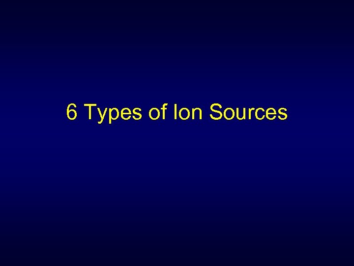 6 Types of Ion Sources
