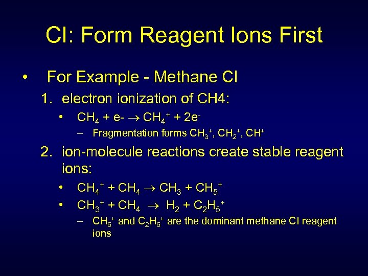 CI: Form Reagent Ions First • For Example - Methane CI 1. electron ionization