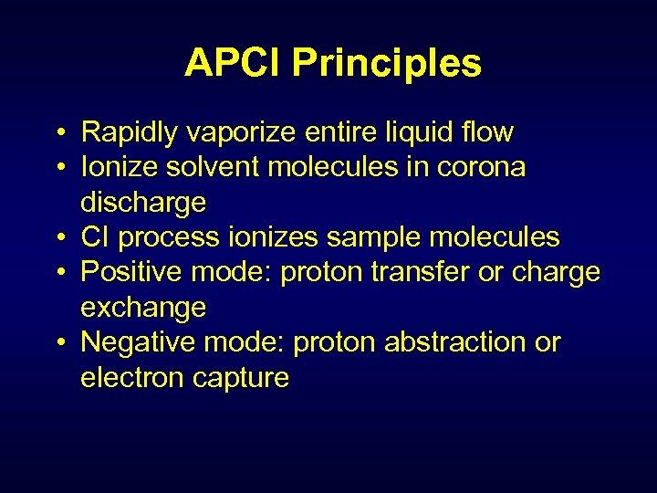 APCI Principles • Rapidly vaporize entire liquid flow • Ionize solvent molecules in corona