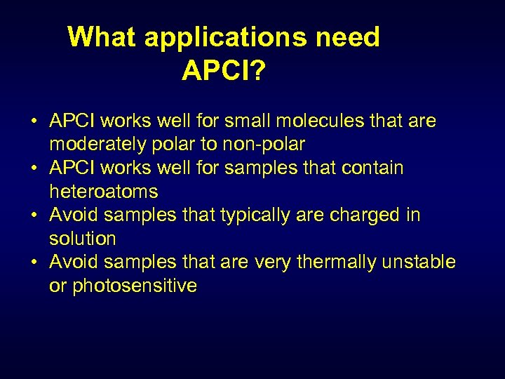 What applications need APCI? • APCI works well for small molecules that are moderately