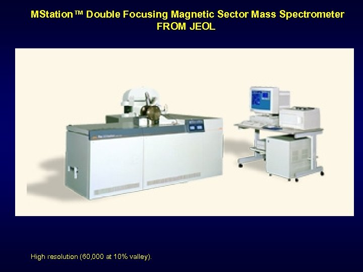 MStation™ Double Focusing Magnetic Sector Mass Spectrometer FROM JEOL High resolution (60, 000 at