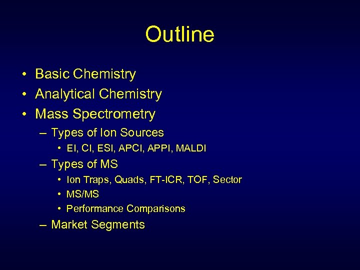 Outline • Basic Chemistry • Analytical Chemistry • Mass Spectrometry – Types of Ion