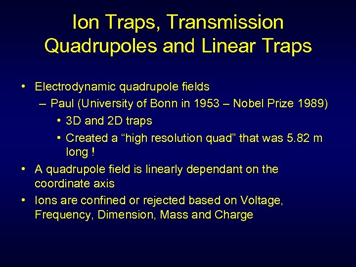 Ion Traps, Transmission Quadrupoles and Linear Traps • Electrodynamic quadrupole fields – Paul (University